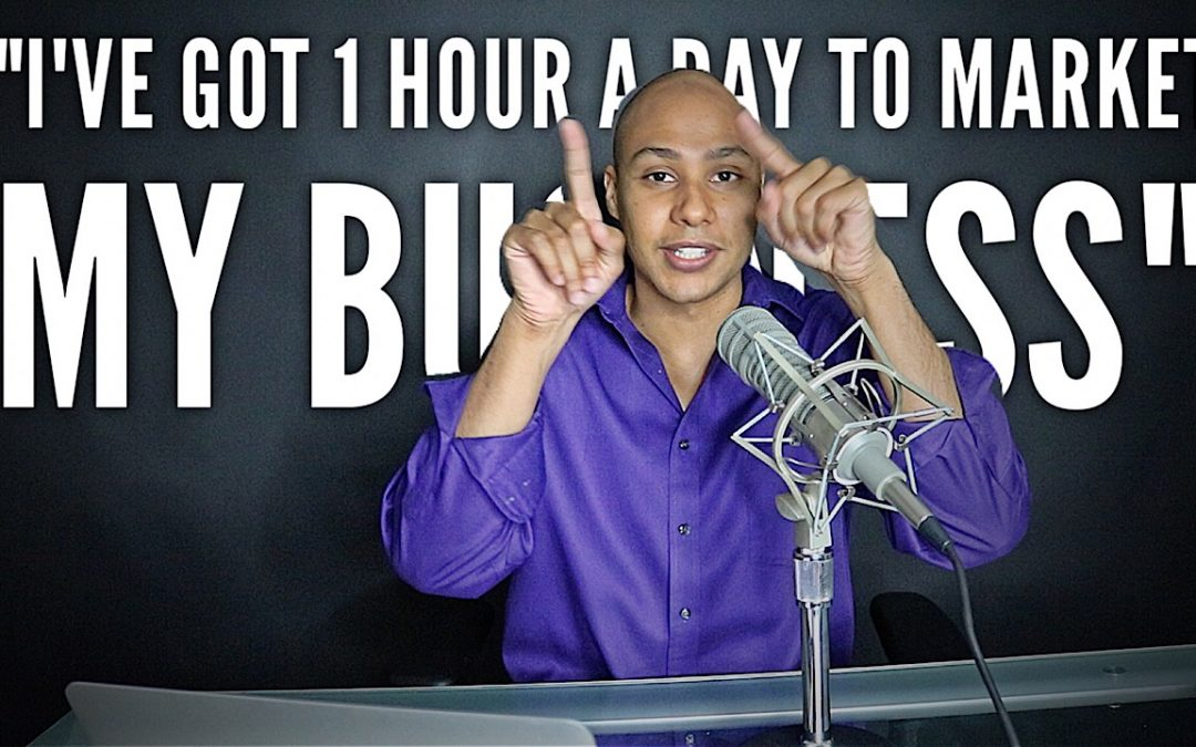 What do to if you only have 1 hour per day to market yourself
