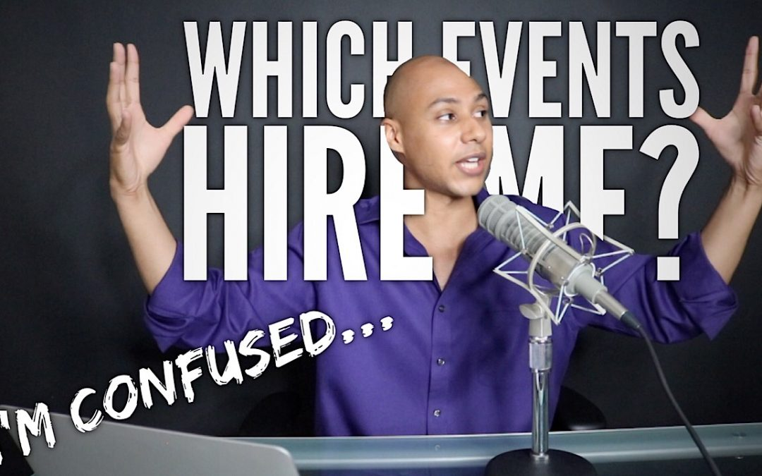 How do you figure out which events hire you?