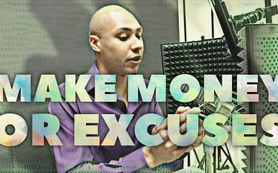 The second you stop making excuses, you'll start making money