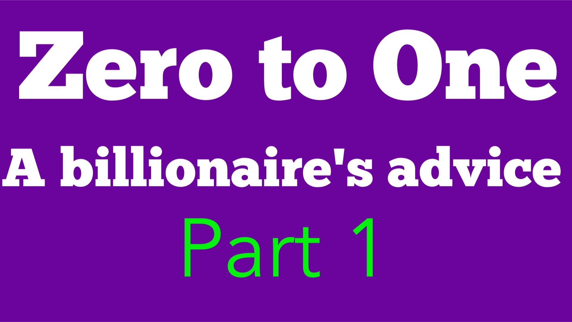 Speaker Notes on Zero To One By Billionaire Peter Thiel
