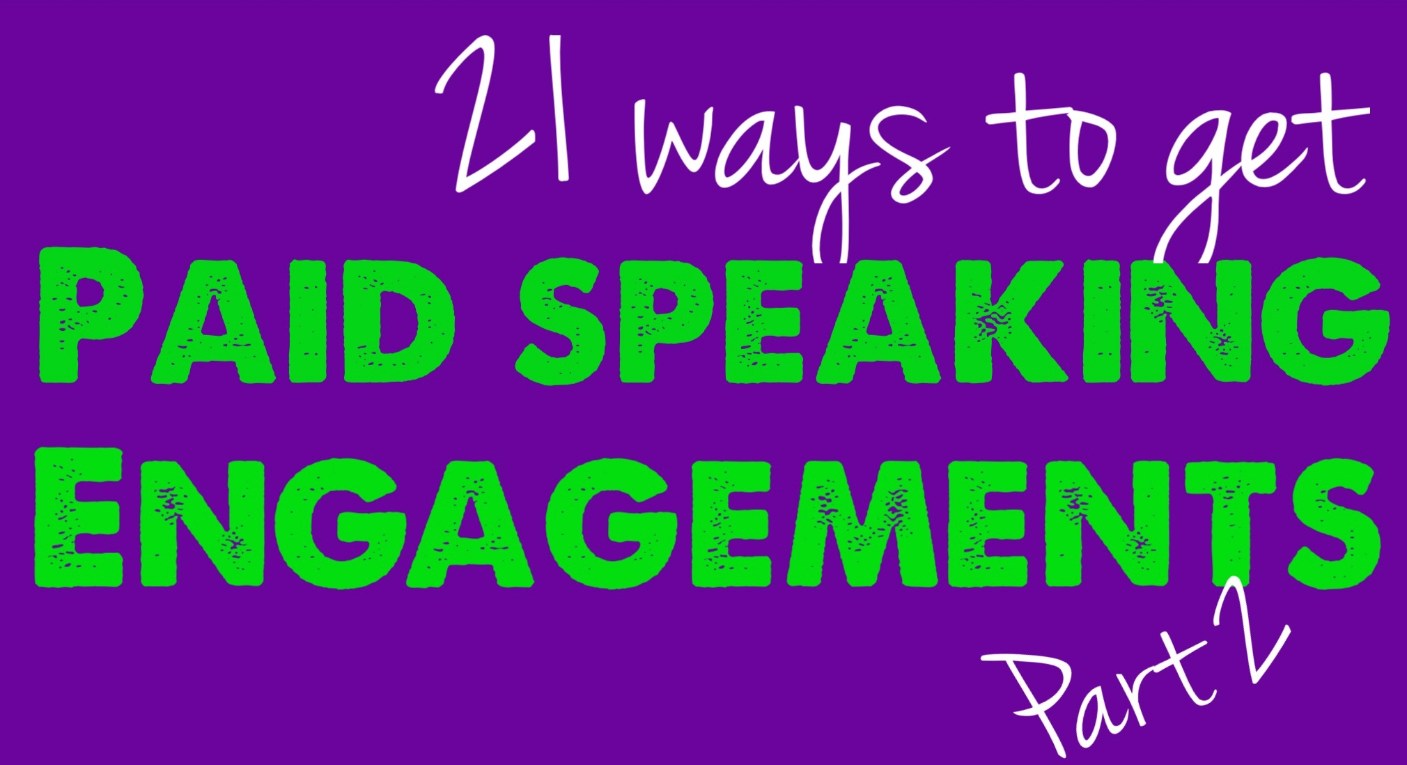 21 Ways To Get Paid Speaking Engagements – Part 2