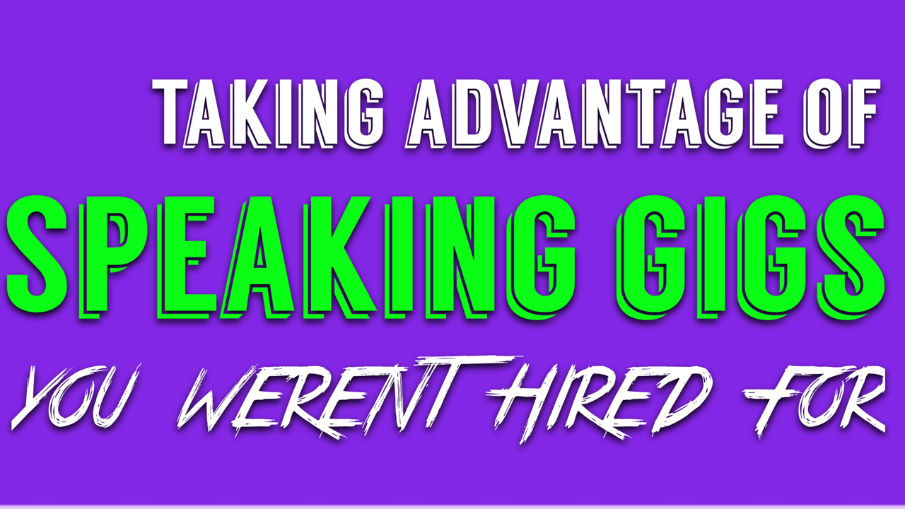 A brilliant way to take advantage of speaking gigs you weren't hired for