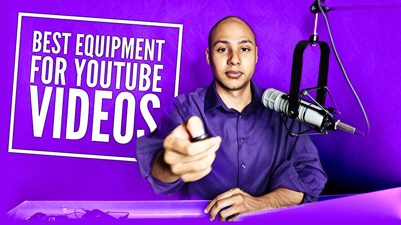 The Best Equipment For Making YouTube Videos